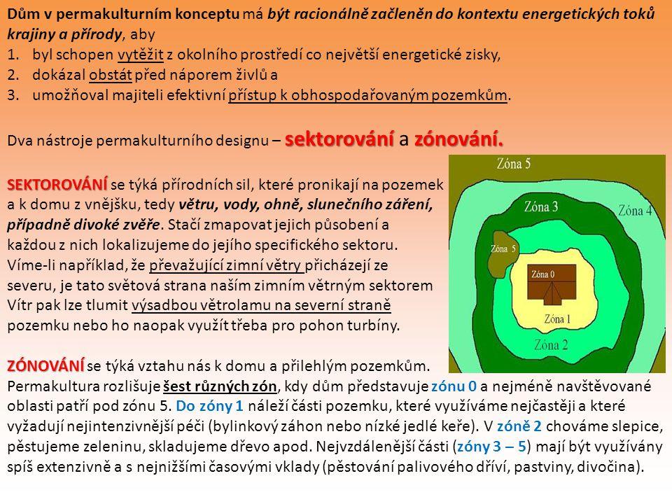 Dům v permakulturním konceptu má být racionálně začleněn do kontextu energetických toků krajiny a přírody, aby 1.byl schopen vytěžit z okolního prostř
