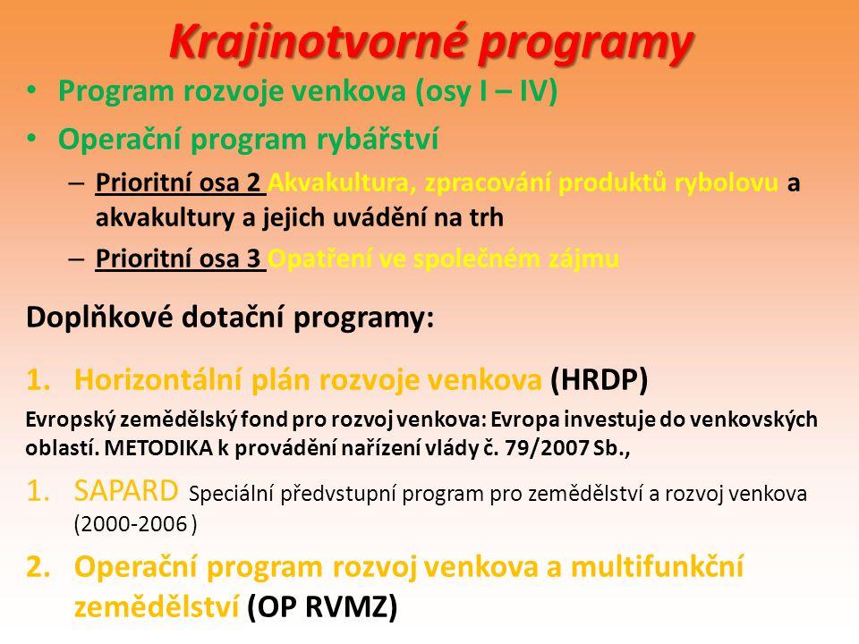 Krajinotvorné programy Program rozvoje venkova (osy I – IV) Operační program rybářství – Prioritní osa 2 Akvakultura, zpracování produktů rybolovu a a