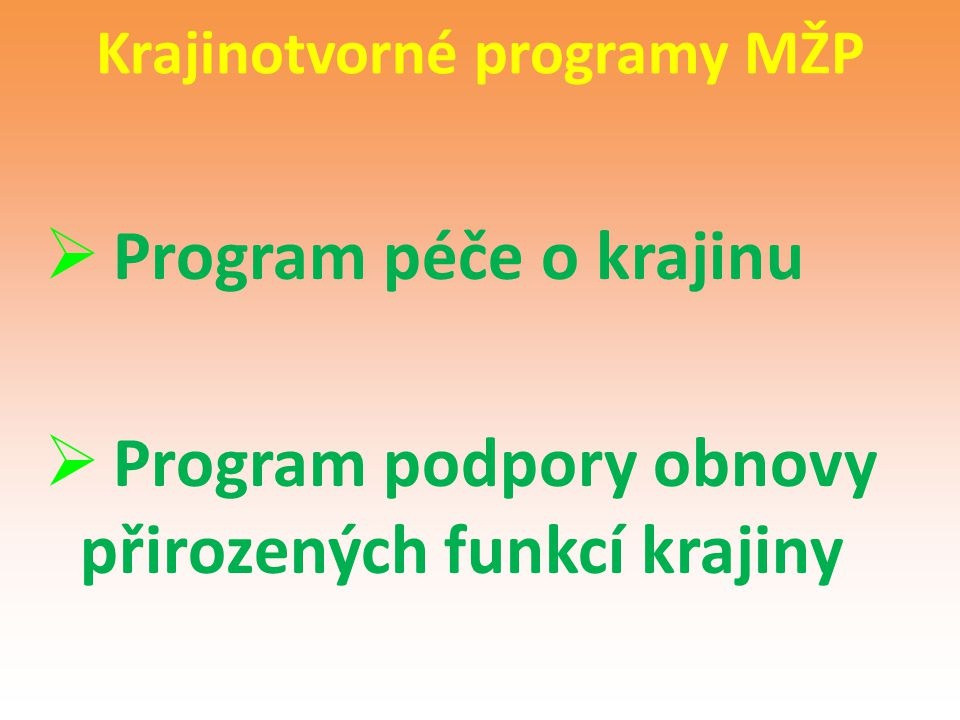 Krajinotvorné programy MŽP  Program péče o krajinu  Program podpory obnovy přirozených funkcí krajiny