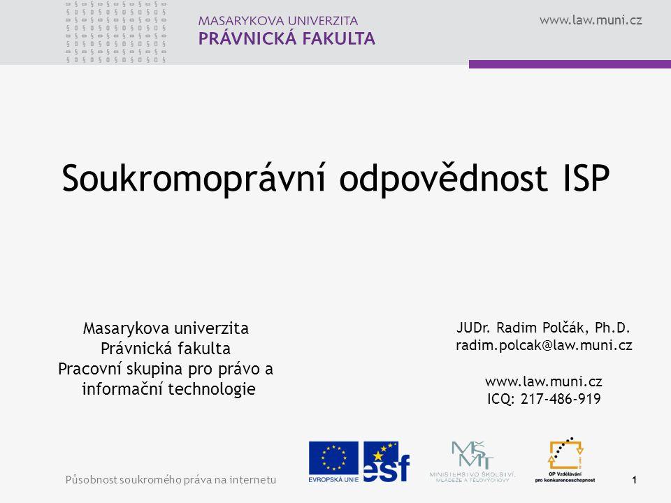 www.law.muni.cz Působnost soukromého práva na internetu1 Masarykova univerzita Právnická fakulta Pracovní skupina pro právo a informační technologie JUDr.