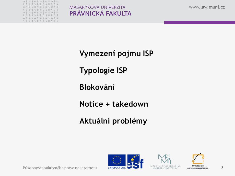 www.law.muni.cz Působnost soukromého práva na internetu2 Vymezení pojmu ISP Typologie ISP Blokování Notice + takedown Aktuální problémy