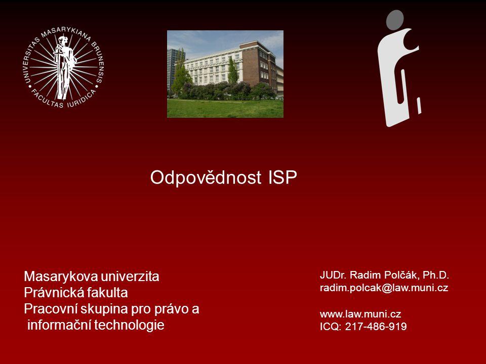 Odpovědnost ISP Pojem ISP - problémy Doménové autority Vyhledávače Hyperlinky On-line rekordéry (video, rádio – aut.
