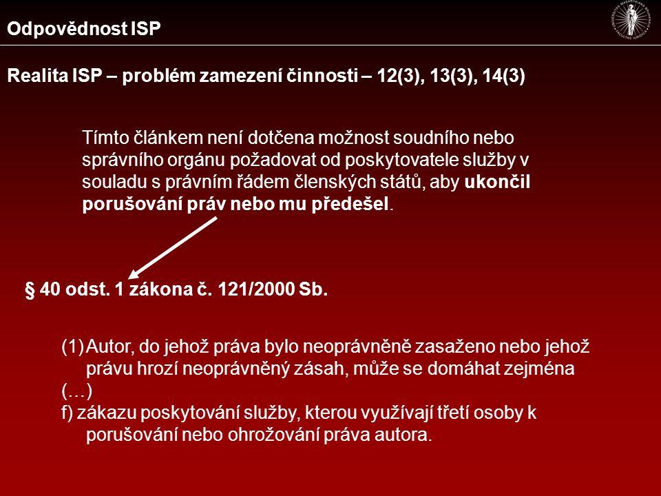 Odpovědnost ISP Realita ISP – problém zamezení činnosti – 12(3), 13(3), 14(3) Tímto článkem není dotčena možnost soudního nebo správního orgánu požado