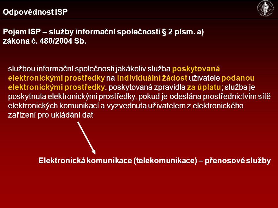 Odpovědnost ISP Pojem ISP Telekomunikace, připojení (obecně) Hosting, provoz úložišť Zprostředkování informační výměny – logické služby (chat, P2P servery,…) … Společná odpovědnost s VI Solidární, min.