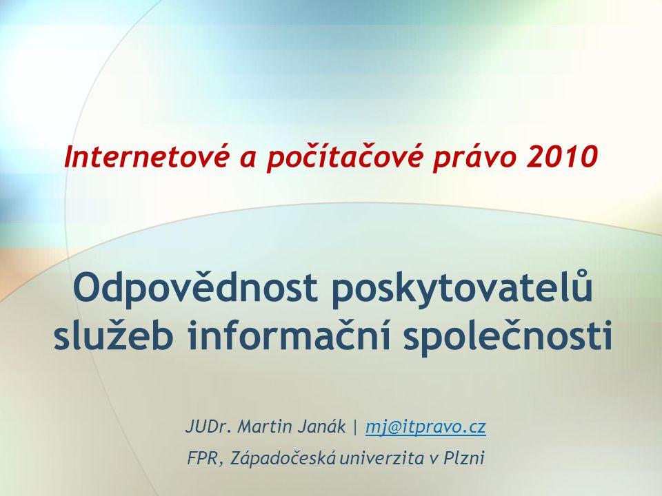 Odpovědnost poskytovatelů služeb informační společnosti JUDr. Martin Janák | mj@itpravo.cz FPR, Západočeská univerzita v Plzni Internetové a počítačov