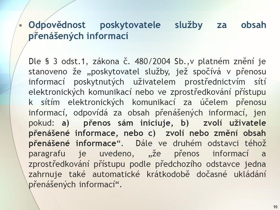 """10 Odpovědnost poskytovatele služby za obsah přenášených informací Dle § 3 odst.1, zákona č. 480/2004 Sb.,v platném znění je stanoveno že """"poskytovate"""