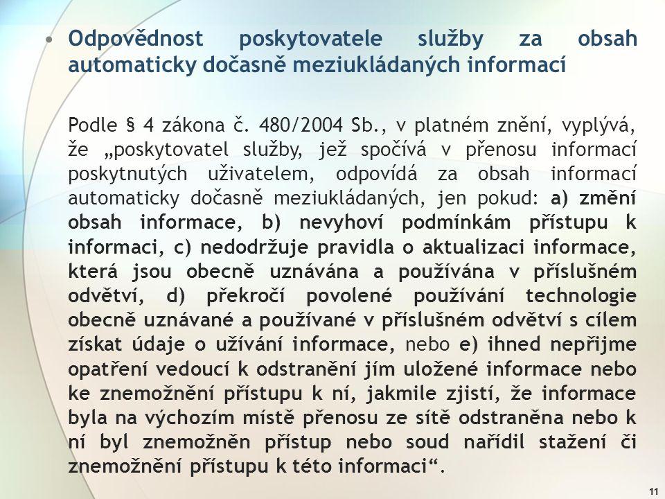 11 Odpovědnost poskytovatele služby za obsah automaticky dočasně meziukládaných informací Podle § 4 zákona č. 480/2004 Sb., v platném znění, vyplývá,