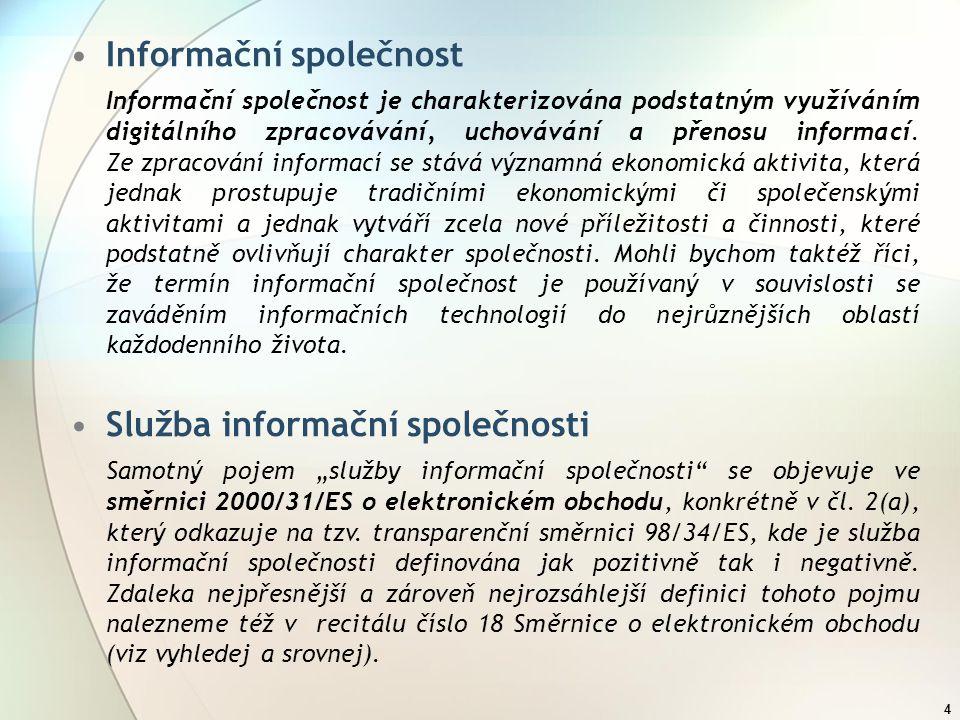 5 Poskytovatel služeb informační společnosti Poskytovatelem služby je pro účely zákona č.