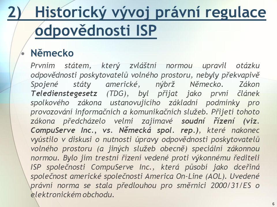 2) Historický vývoj právní regulace odpovědnosti ISP 6 Německo Prvním státem, který zvláštní normou upravil otázku odpovědnosti poskytovatelů volného