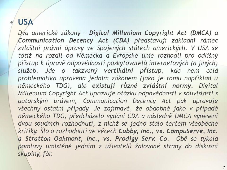 7 USA Dva americké zákony – Digital Millenium Copyright Act (DMCA) a Communication Decency Act (CDA) představují základní rámec zvláštní právní úpravy