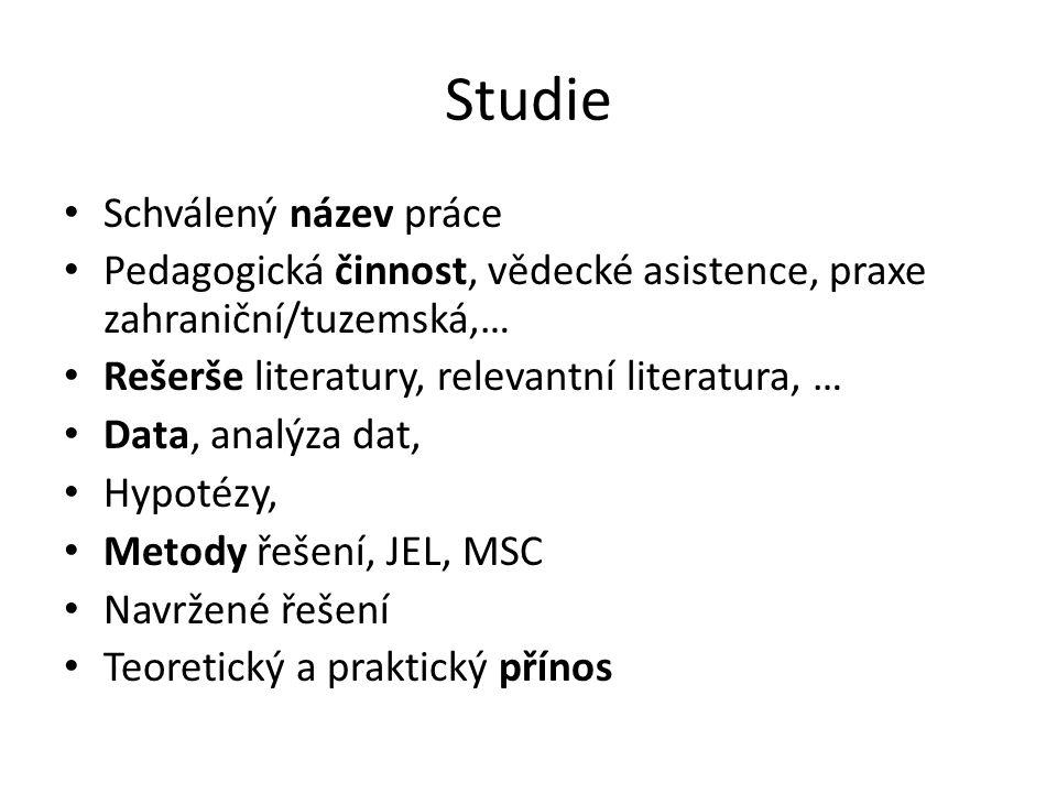 Studie Schválený název práce Pedagogická činnost, vědecké asistence, praxe zahraniční/tuzemská,… Rešerše literatury, relevantní literatura, … Data, an