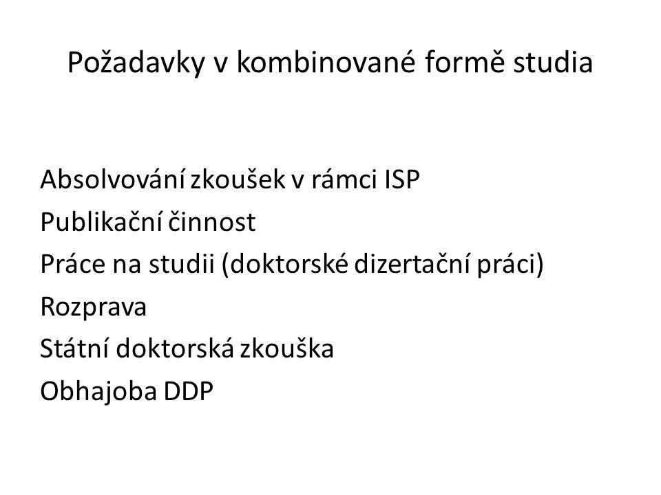 Požadavky v kombinované formě studia Absolvování zkoušek v rámci ISP Publikační činnost Práce na studii (doktorské dizertační práci) Rozprava Státní doktorská zkouška Obhajoba DDP