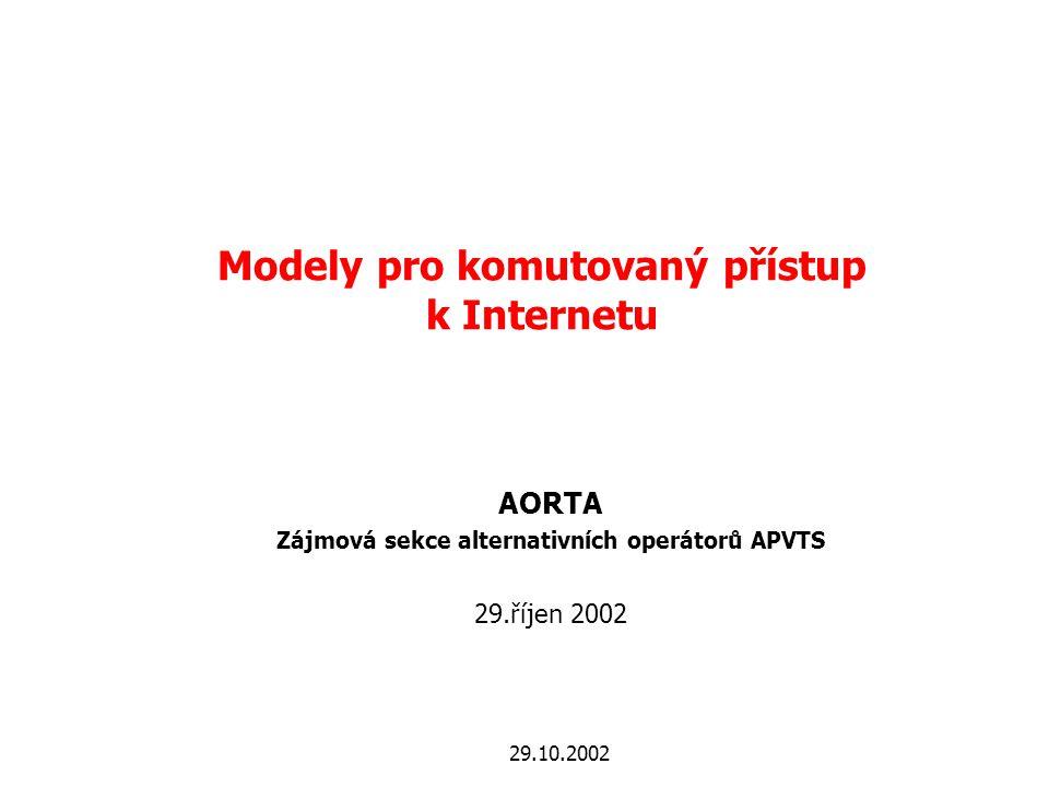 29.10.2002 Modely pro komutovaný přístup k Internetu AORTA Zájmová sekce alternativních operátorů APVTS 29.říjen 2002