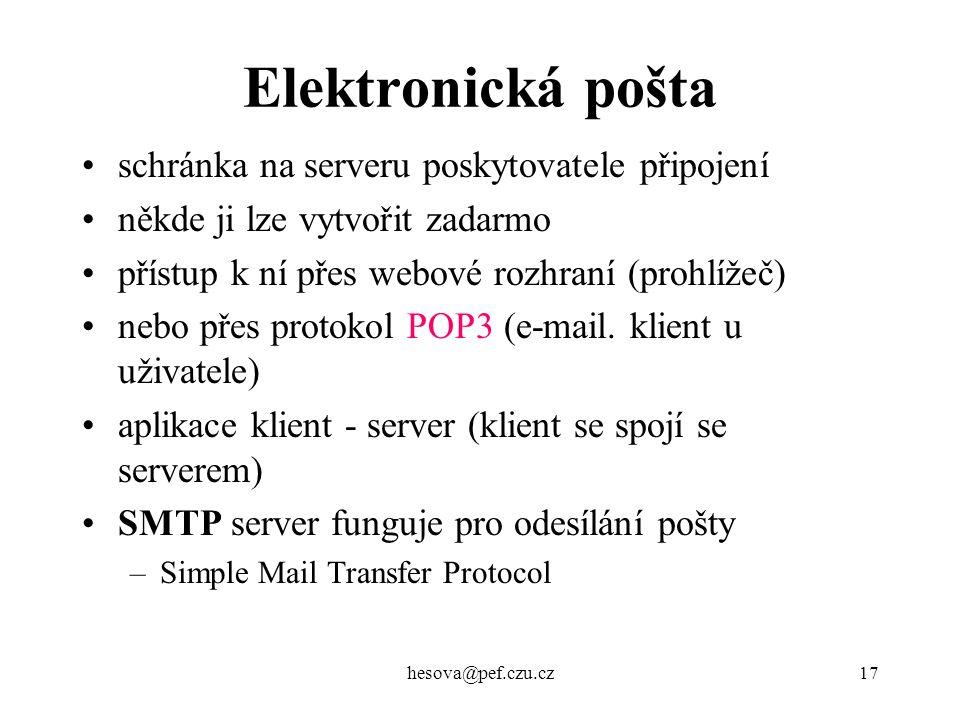 hesova@pef.czu.cz17 Elektronická pošta schránka na serveru poskytovatele připojení někde ji lze vytvořit zadarmo přístup k ní přes webové rozhraní (pr