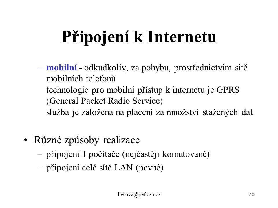 hesova@pef.czu.cz20 Připojení k Internetu –mobilní - odkudkoliv, za pohybu, prostřednictvím sítě mobilních telefonů technologie pro mobilní přístup k