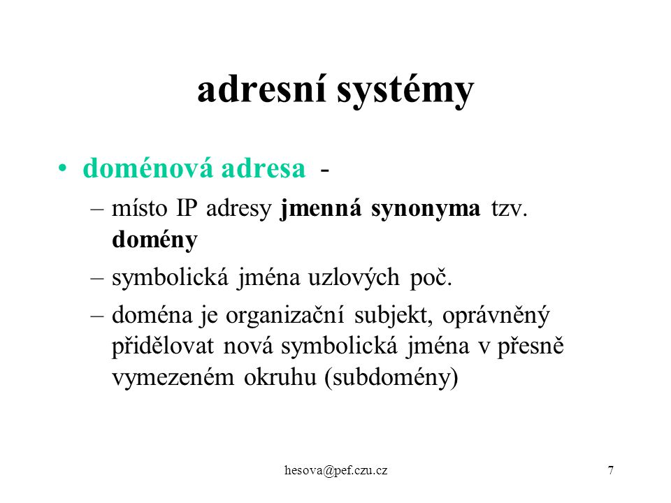 hesova@pef.czu.cz8 hierarchický systém domén –vrcholové domény jsou zkratky zemí, nebo tzv.