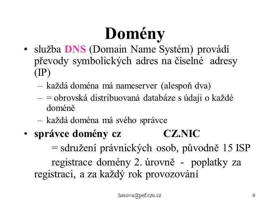 hesova@pef.czu.cz9 Domény služba DNS (Domain Name Systém) provádí převody symbolických adres na číselné adresy (IP) –každá doména má nameserver (alesp