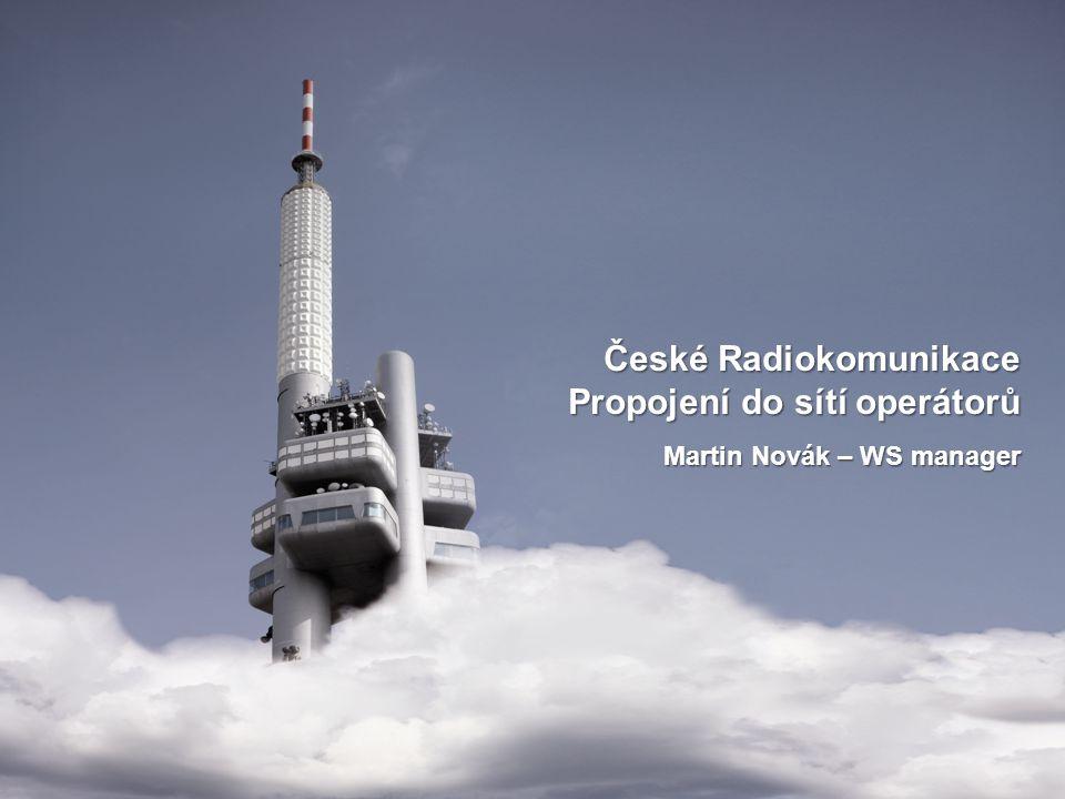 České Radiokomunikace Propojení do sítí operátorů Martin Novák – WS manager