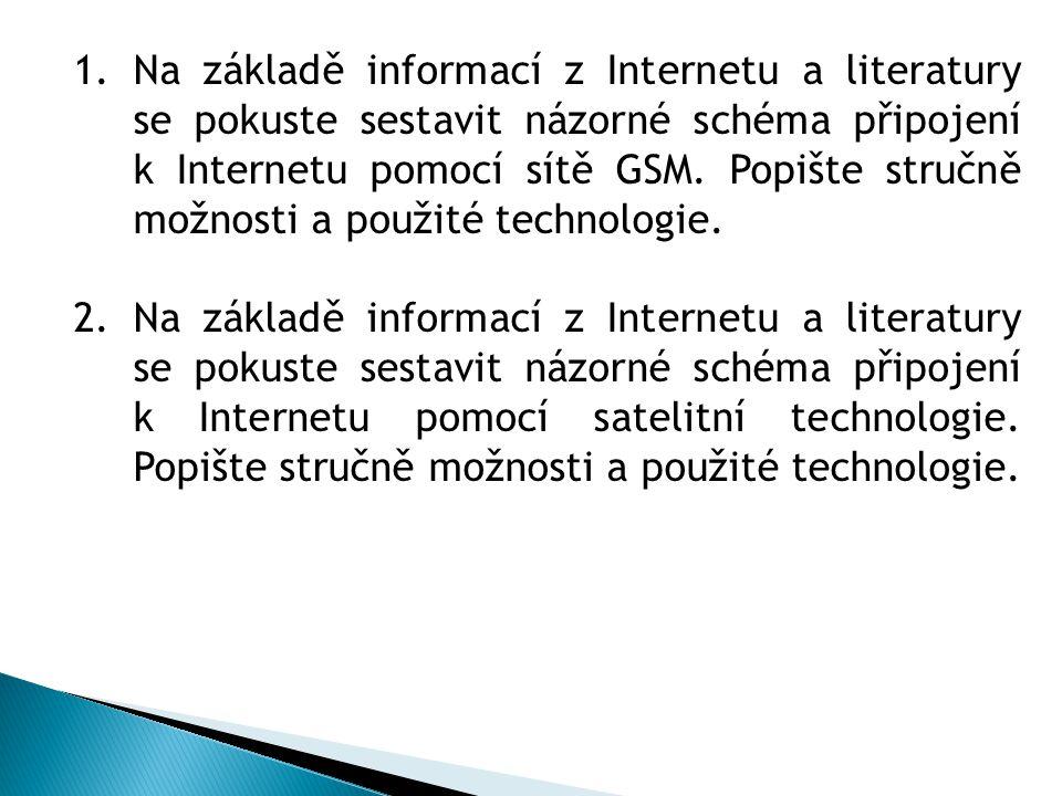 1.Na základě informací z Internetu a literatury se pokuste sestavit názorné schéma připojení k Internetu pomocí sítě GSM.
