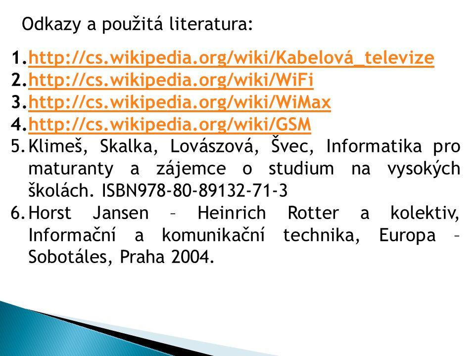1.http://cs.wikipedia.org/wiki/Kabelová_televizehttp://cs.wikipedia.org/wiki/Kabelová_televize 2.http://cs.wikipedia.org/wiki/WiFihttp://cs.wikipedia.org/wiki/WiFi 3.http://cs.wikipedia.org/wiki/WiMaxhttp://cs.wikipedia.org/wiki/WiMax 4.http://cs.wikipedia.org/wiki/GSMhttp://cs.wikipedia.org/wiki/GSM 5.Klimeš, Skalka, Lovászová, Švec, Informatika pro maturanty a zájemce o studium na vysokých školách.