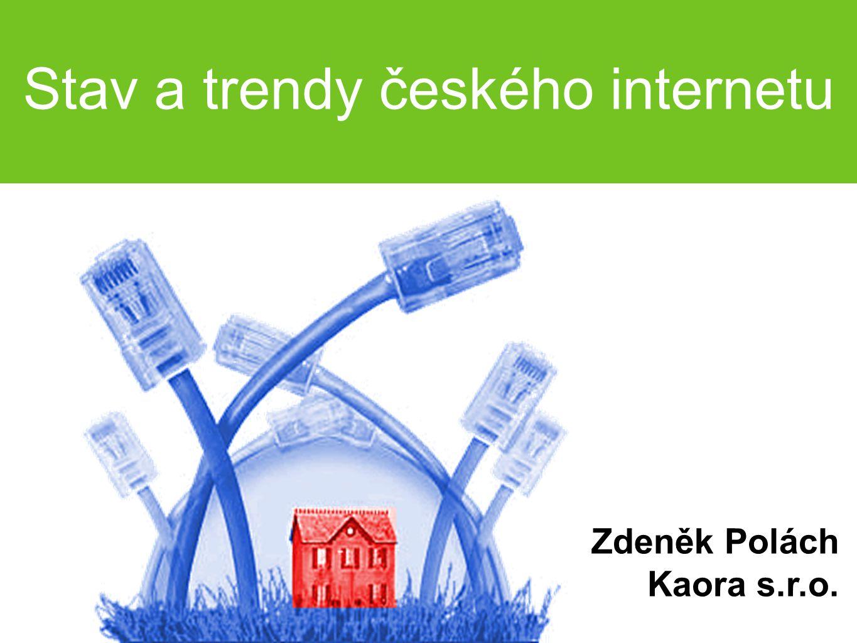 Stav a trendy českého internetu Zdeněk Polách Kaora s.r.o.