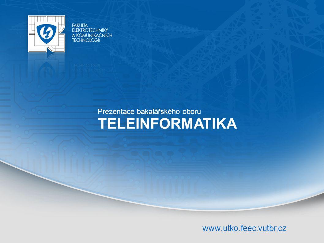 www.utko.feec.vutbr.cz Prezentace bakalářského oboru TELEINFORMATIKA