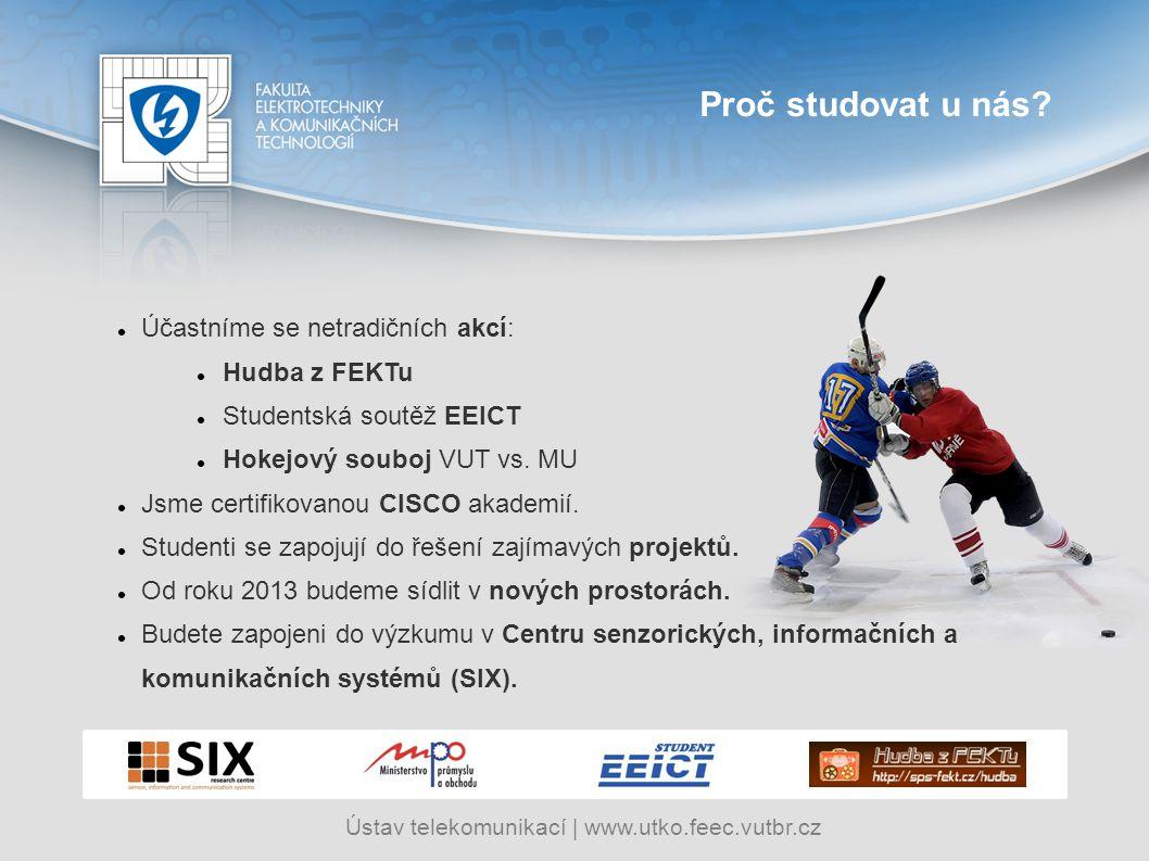 Ústav telekomunikací   www.utko.feec.vutbr.cz Proč studovat u nás? Účastníme se netradičních akcí: Hudba z FEKTu Studentská soutěž EEICT Hokejový soub