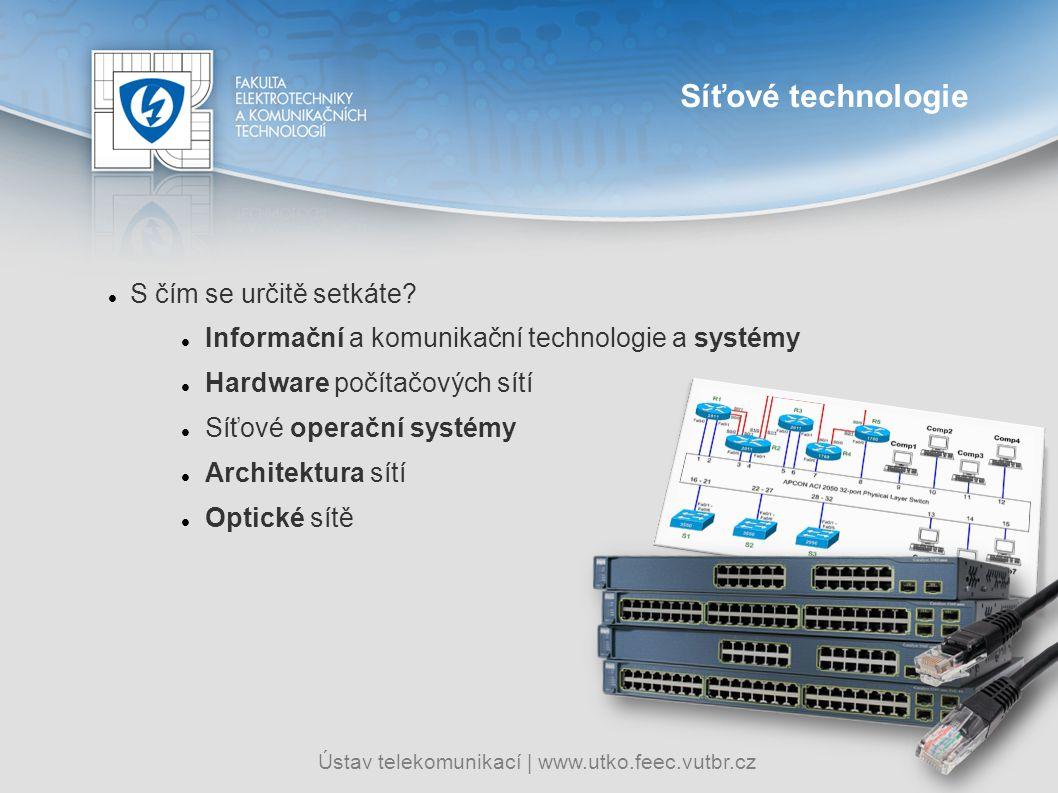 Ústav telekomunikací   www.utko.feec.vutbr.cz Síťové technologie S čím se určitě setkáte? Informační a komunikační technologie a systémy Hardware počí