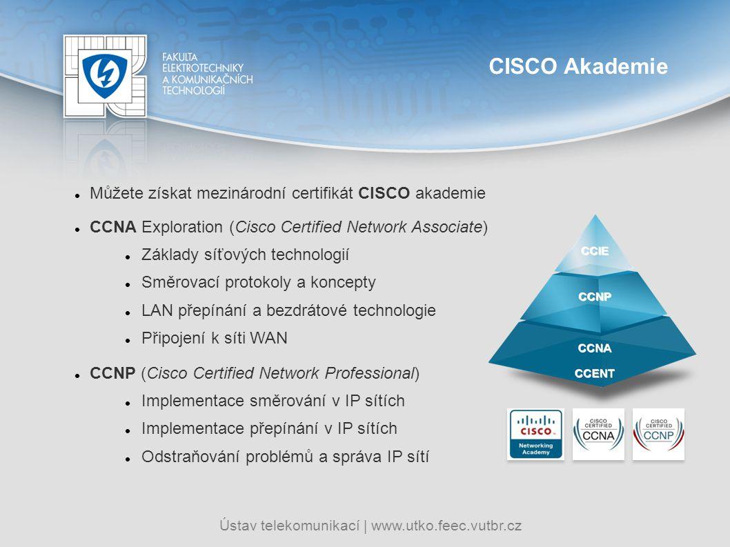 Ústav telekomunikací   www.utko.feec.vutbr.cz CISCO Akademie Můžete získat mezinárodní certifikát CISCO akademie CCNA Exploration (Cisco Certified Net