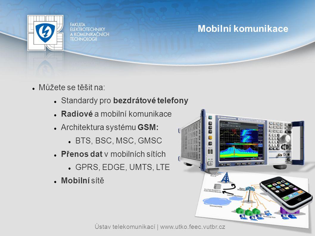 Ústav telekomunikací   www.utko.feec.vutbr.cz Mobilní komunikace Můžete se těšit na: Standardy pro bezdrátové telefony Radiové a mobilní komunikace Ar