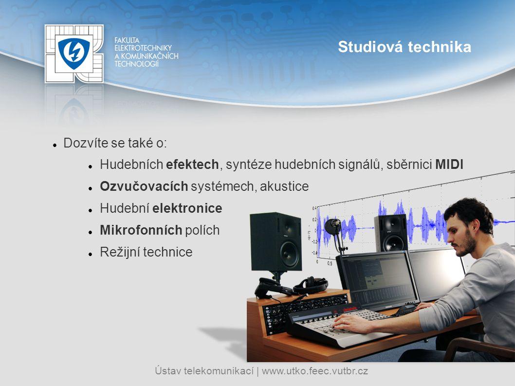 Ústav telekomunikací   www.utko.feec.vutbr.cz Dozvíte se také o: Hudebních efektech, syntéze hudebních signálů, sběrnici MIDI Ozvučovacích systémech,