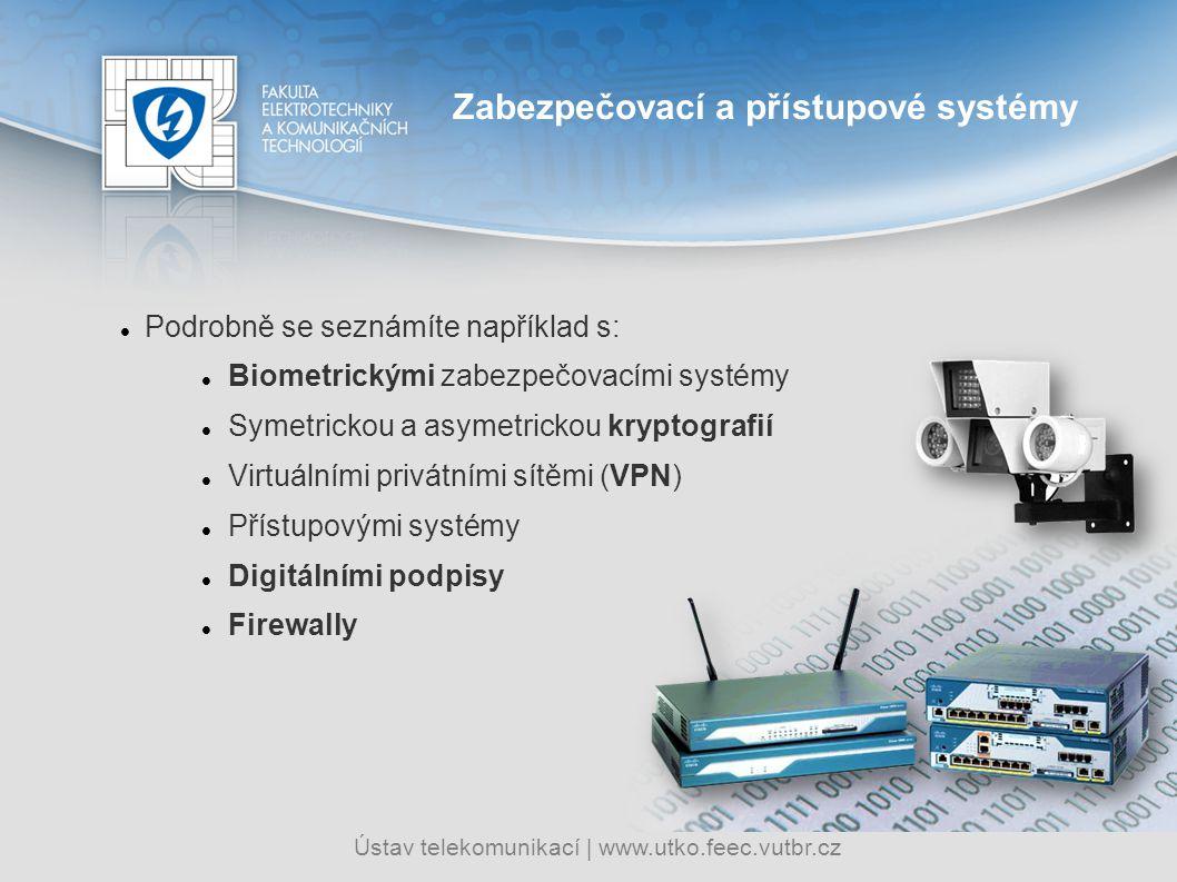 Ústav telekomunikací   www.utko.feec.vutbr.cz Podrobně se seznámíte například s: Biometrickými zabezpečovacími systémy Symetrickou a asymetrickou kryp