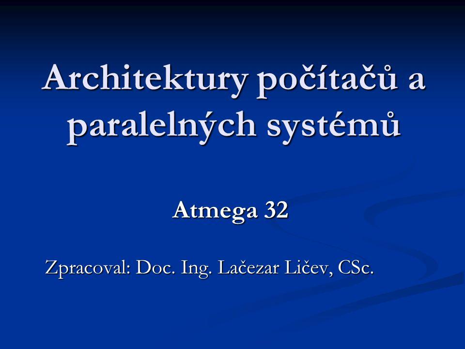 Architektury počítačů a paralelných systémů Atmega 32 Zpracoval: Doc. Ing. Lačezar Ličev, CSc.