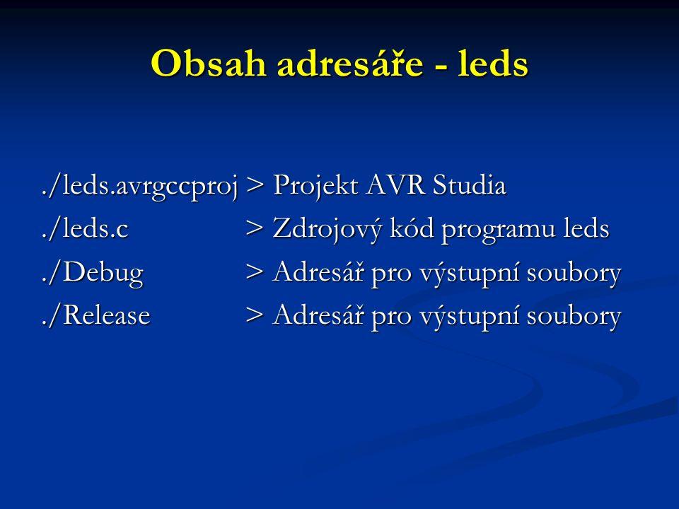 Obsah adresáře - leds./leds.avrgccproj > Projekt AVR Studia./leds.c > Zdrojový kód programu leds./Debug > Adresář pro výstupní soubory./Release > Adre