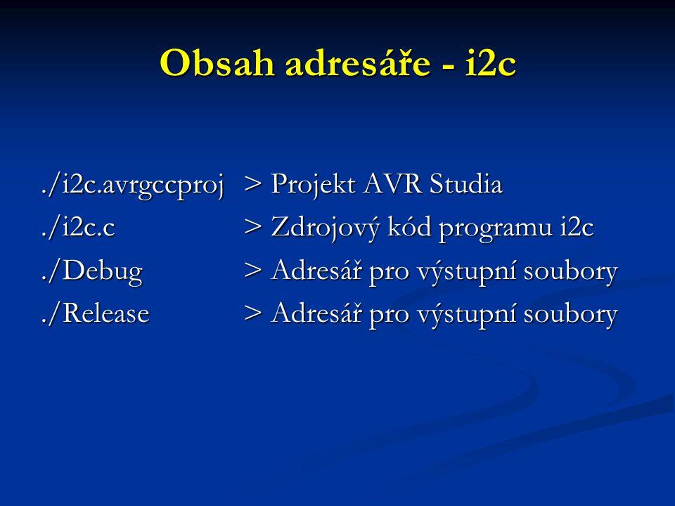 Obsah adresáře - i2c./i2c.avrgccproj > Projekt AVR Studia./i2c.c > Zdrojový kód programu i2c./Debug > Adresář pro výstupní soubory./Release > Adresář
