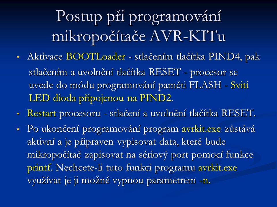 Postup při programování mikropočítače AVR-KITu Aktivace BOOTLoader - stlačením tlačítka PIND4, pak Aktivace BOOTLoader - stlačením tlačítka PIND4, pak