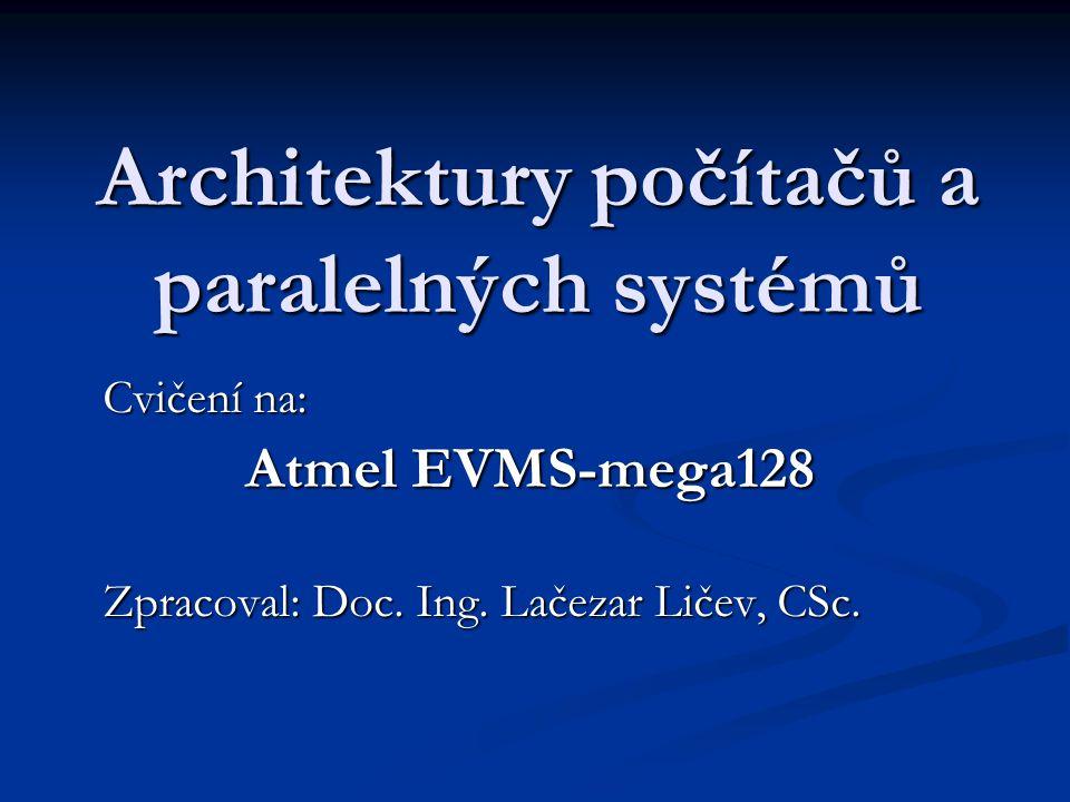 Architektury počítačů a paralelných systémů Cvičení na: Atmel EVMS-mega128 Zpracoval: Doc. Ing. Lačezar Ličev, CSc.