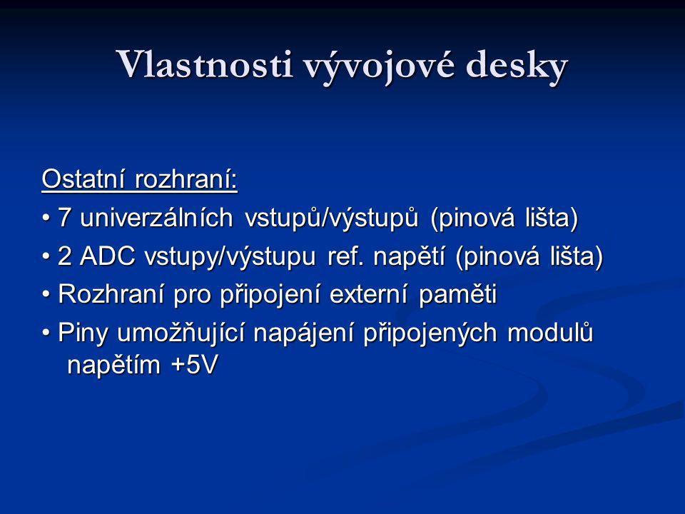 Vlastnosti vývojové desky Ostatní rozhraní: 7 univerzálních vstupů/výstupů (pinová lišta) 7 univerzálních vstupů/výstupů (pinová lišta) 2 ADC vstupy/v