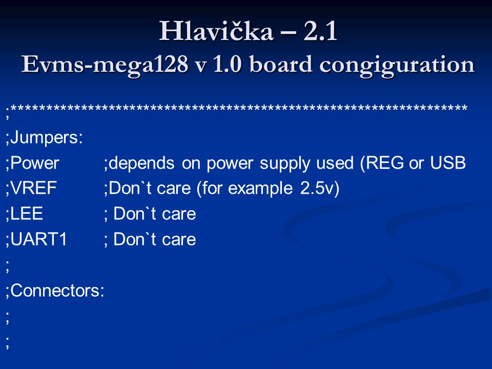 Hlavička – 2.1 Evms-mega128 v 1.0 board congiguration ;****************************************************************** ;Jumpers: ;Power;depends on