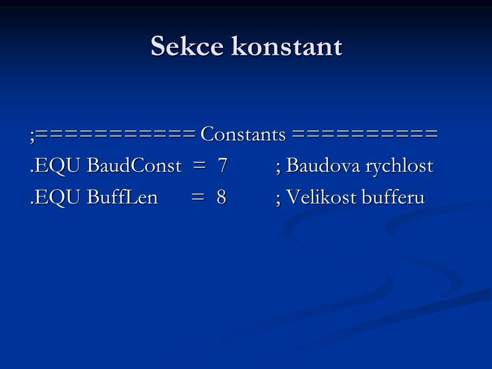 Sekce konstant ;=========== Constants ==========.EQU BaudConst = 7 ; Baudova rychlost.EQU BuffLen = 8 ; Velikost bufferu