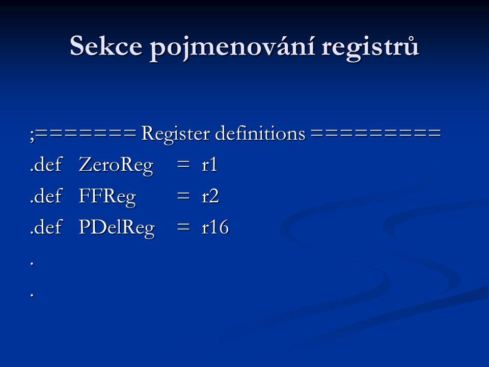 Sekce pojmenování registrů ;======= Register definitions =========.defZeroReg= r1.defFFReg= r2.defPDelReg= r16..