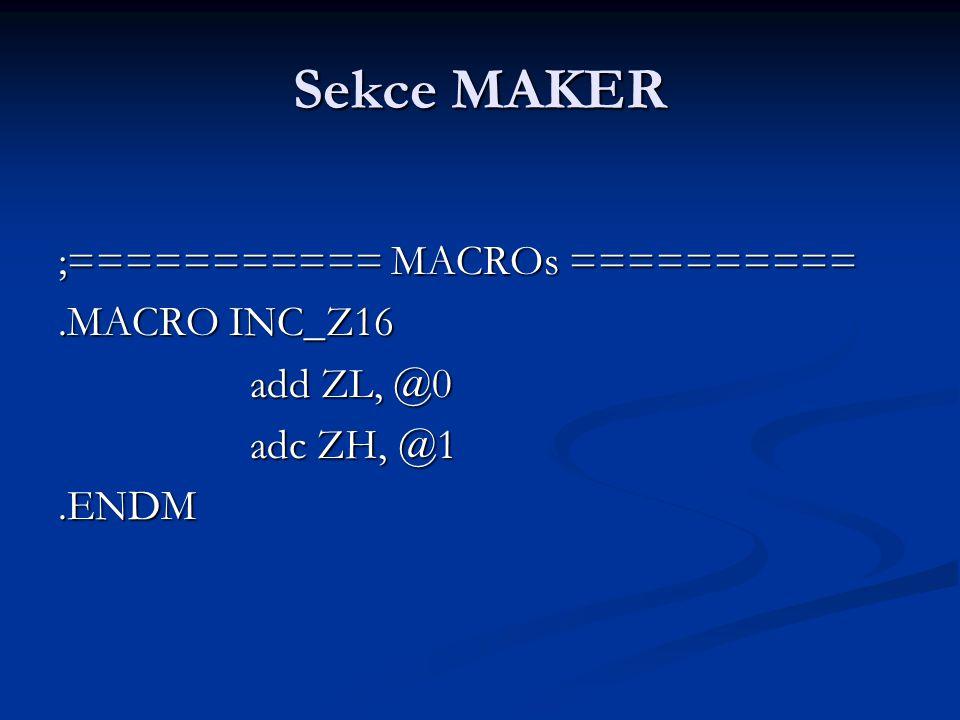 Sekce MAKER ;=========== MACROs ==========.MACRO INC_Z16 add ZL, @0 adc ZH, @1.ENDM