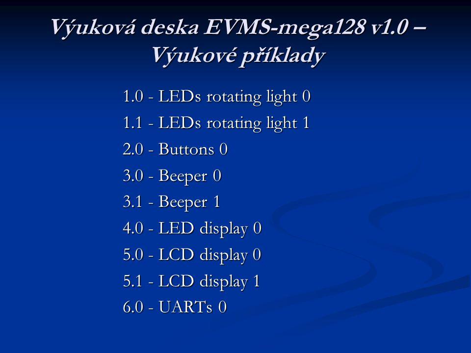 Výuková deska EVMS-mega128 v1.0 – Výukové příklady 1.0 - LEDs rotating light 0 1.1 - LEDs rotating light 1 2.0 - Buttons 0 3.0 - Beeper 0 3.1 - Beeper