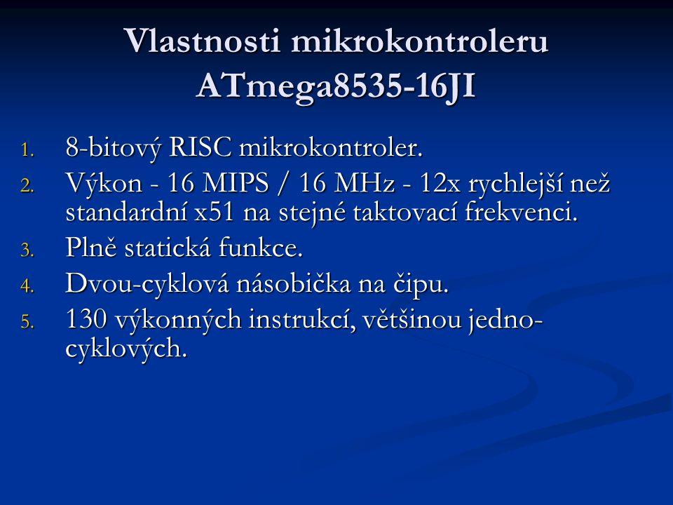 Vlastnosti mikrokontroleru ATmega8535-16JI 1. 8-bitový RISC mikrokontroler. 2. Výkon - 16 MIPS / 16 MHz - 12x rychlejší než standardní x51 na stejné t