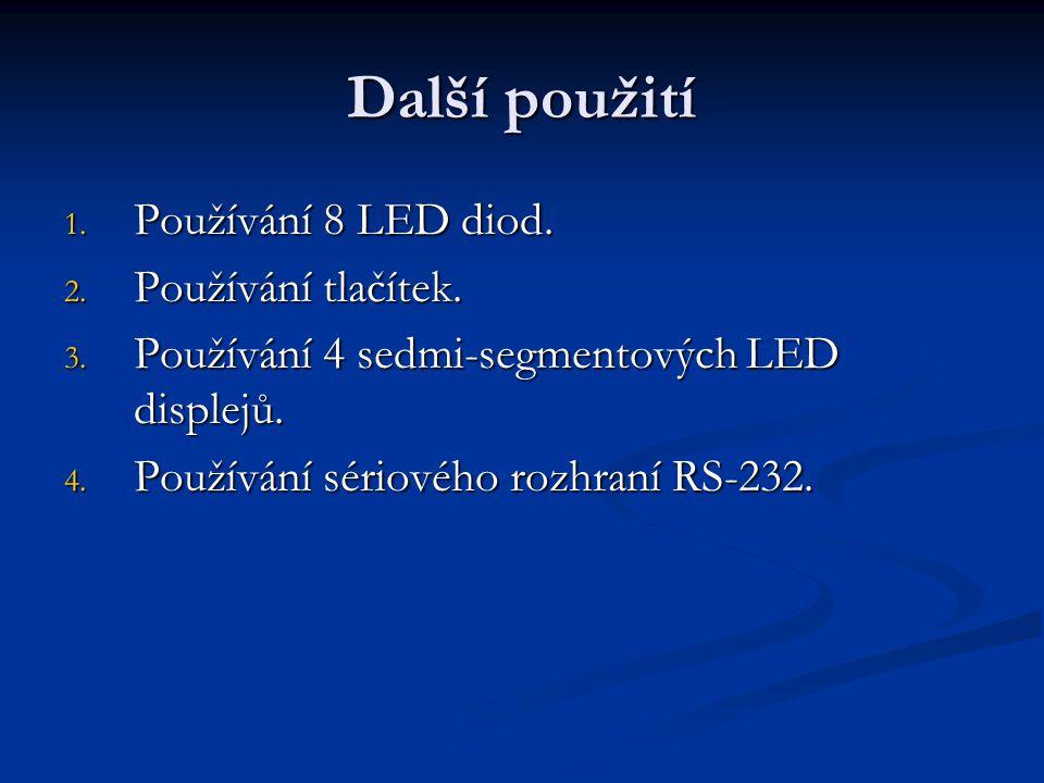 Další použití 1. Používání 8 LED diod. 2. Používání tlačítek. 3. Používání 4 sedmi-segmentových LED displejů. 4. Používání sériového rozhraní RS-232.