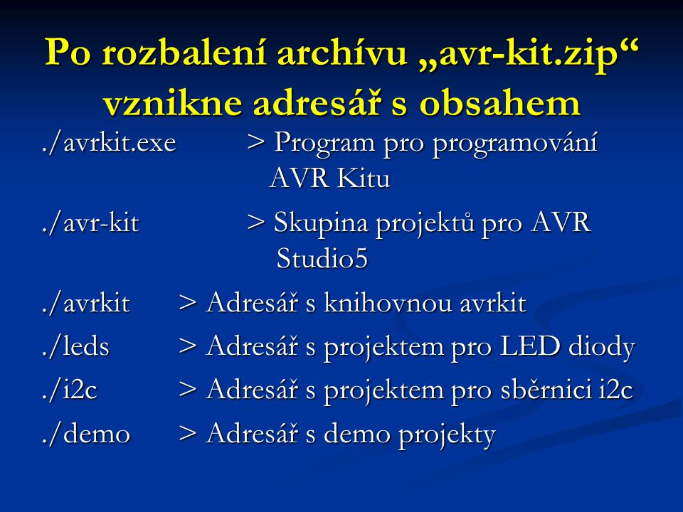 """Po rozbalení archívu """"avr-kit.zip"""" vznikne adresář s obsahem./avrkit.exe > Program pro programování AVR Kitu./avr-kit > Skupina projektů pro AVR Studi"""