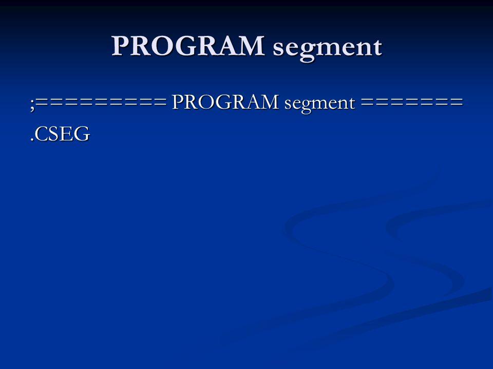 PROGRAM segment ;========= PROGRAM segment =======.CSEG