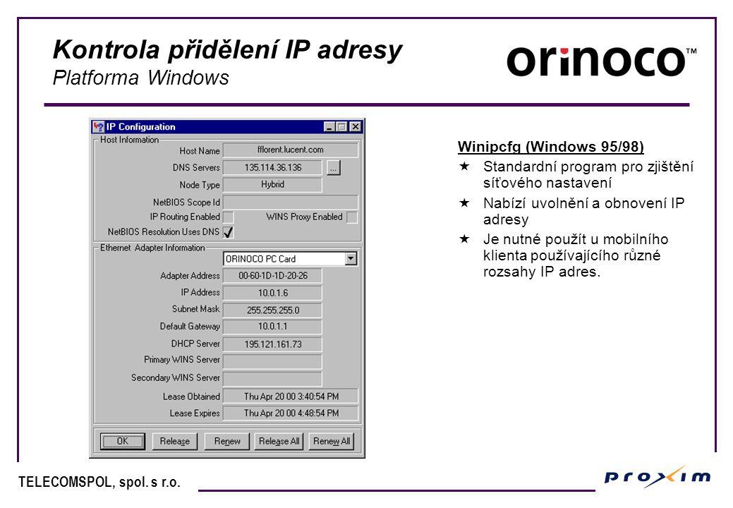 TELECOMSPOL, spol. s r.o. Kontrola přidělení IP adresy Platforma Windows Winipcfg (Windows 95/98)  Standardní program pro zjištění síťového nastavení