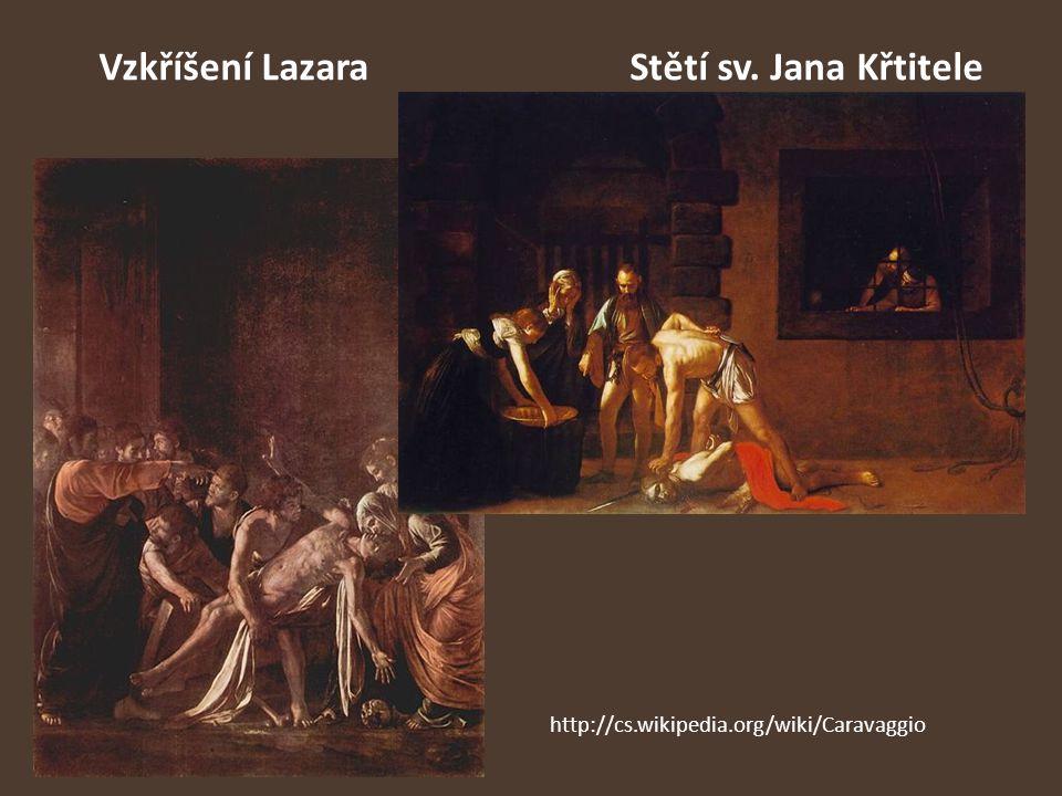 Vzkříšení LazaraStětí sv. Jana Křtitele http://cs.wikipedia.org/wiki/Caravaggio