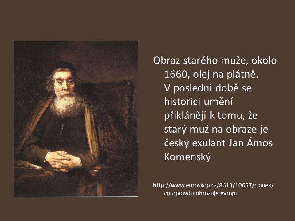 Obraz starého muže, okolo 1660, olej na plátně. V poslední době se historici umění přiklánějí k tomu, že starý muž na obraze je český exulant Jan Ámos